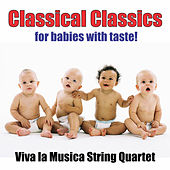 Classical Classics for Babies with Taste! by Viva La Musica String Quartet