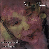 Play & Download Sad Songs Make Me Happy by Nathan Moore | Napster