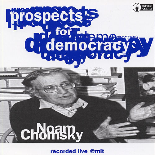 Prospects for Democracy: Recorded Live at MIT by Noam Chomsky