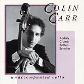 Unaccompanied Cello: Works by Kodály, Crumb, Britten and Schuller by Colin Carr