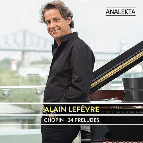 Play & Download Chopin: 24 Preludes by Alain Lefèvre | Napster