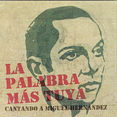 Play & Download La Palabra Más Tuya. Cantando a Miguel Hernández by Various Artists | Napster