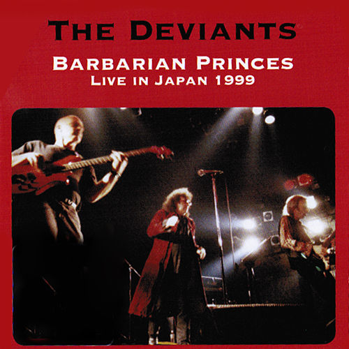 Play & Download Barbarian Princes Live in Japan 1999 by The Deviants | Napster