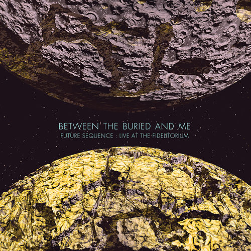 Play & Download Future Sequence: Live at the Fidelitorium by Between The Buried And Me | Napster