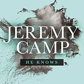 He Knows by Jeremy Camp
