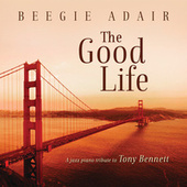 Play & Download The Good Life: A Jazz Piano Tribute To Tony Bennett by Beegie Adair | Napster