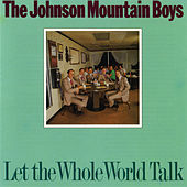 Play & Download Let the Whole World Talk by The Johnson Mountain Boys | Napster