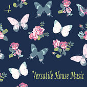 Versatile House Music, Vol. 4 by Various Artists