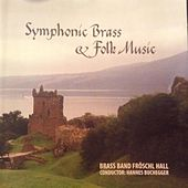Play & Download Symphonic Brass & Folk Music by Brass Band Fröschl Hall | Napster