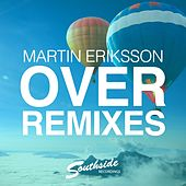 Play & Download Over (Remixes) by Martin Eriksson | Napster