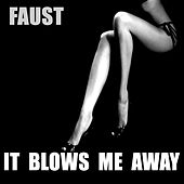 Play & Download It Blows Me Away by Faust | Napster