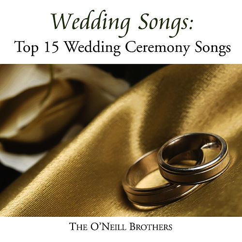 Wedding Songs: Top 15 Wedding Ceremony Songs by The O'Neill Brothers