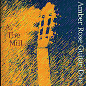 Play & Download Amber Rose Guitar Duo At The Mill by Amber Rose Guitar Duo | Napster