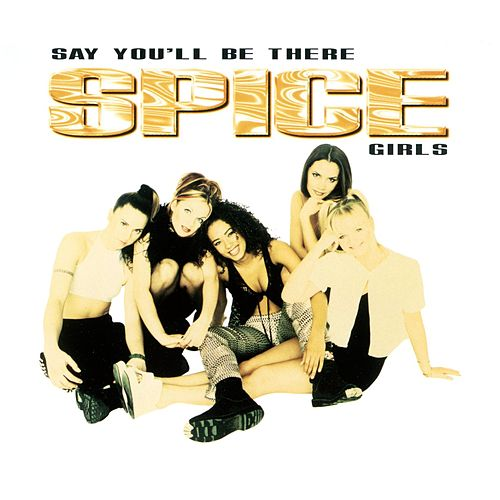 Say You'll Be There by Spice Girls