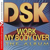 Work My Body Over (The Album) by DSK