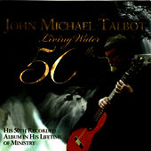 Play & Download Living Water - 50th by John Michael Talbot | Napster