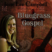 Bluegrass Gospel by Jesse Lee Campbell