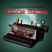 Play & Download Squeeze Machine by Those Darn Accordions! | Napster