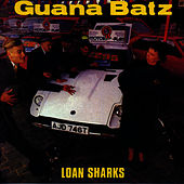 Play & Download Loan Sharks by The Guana Batz | Napster