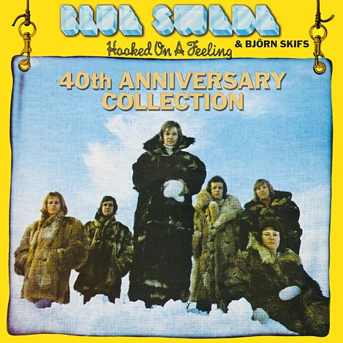 Play & Download Hooked On A Feeling - 40th Anniversary Collection by Blue Swede | Napster