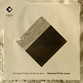 Weekend EP Remixed by Christian Fischer