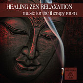 Play & Download Healing Zen Relaxation: Music for the Therapy Room by The Relaxation Specialists | Napster
