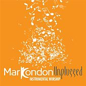 Play & Download Unplugged: Worship Instrumental by Mark Condon | Napster