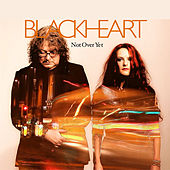 Play & Download Not over Yet by Blackheart | Napster