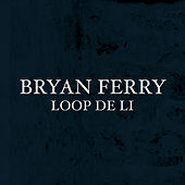 Play & Download Loop De Li by Bryan Ferry | Napster