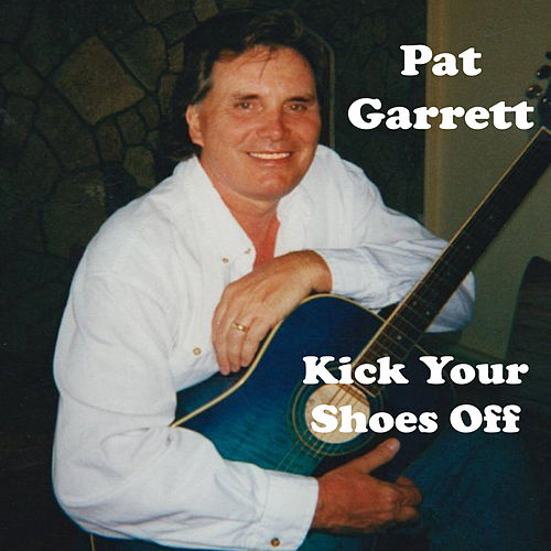 Kick Your Shoes Off by Pat Garrett