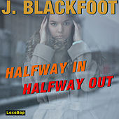 Play & Download Half Way in, Half Way Out by J. Blackfoot | Napster