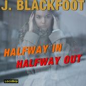 Half Way in, Half Way Out by J. Blackfoot