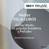 Play & Download Villa-Lobos: Guitar Works by Sonja Prunnbauer | Napster
