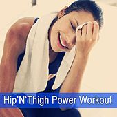 Play & Download Hip'n'thigh Power Workout by Various Artists | Napster