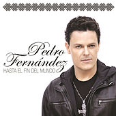 Play & Download Hasta El Fin Del Mundo by Pedro Fernandez | Napster