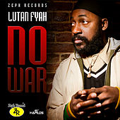 Play & Download No War - Single by Lutan Fyah | Napster