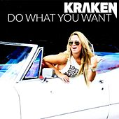 Play & Download Do What You Want by Kraken | Napster