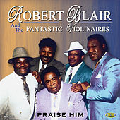 Play & Download Praise Him by Robert Blair & The Fantastic Violinaires | Napster