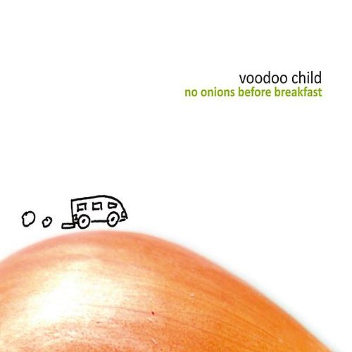 No Onions Before Breakfast by Voodoo Child