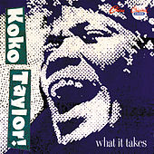 Play & Download What It Takes: The Chess Years by Koko Taylor | Napster