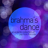 Brahma's Dance - An Eclectic Collection of Pop Music from India Featuring Agam, Indian Ocan, Papon, Bluefire, Kailash Kher, And More! by Various Artists