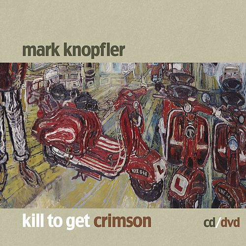 Kill To Get Crimson by Mark Knopfler