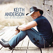 Play & Download Lost In This Moment by Keith Anderson | Napster