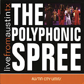 Play & Download Live From Austin, TX by The Polyphonic Spree | Napster