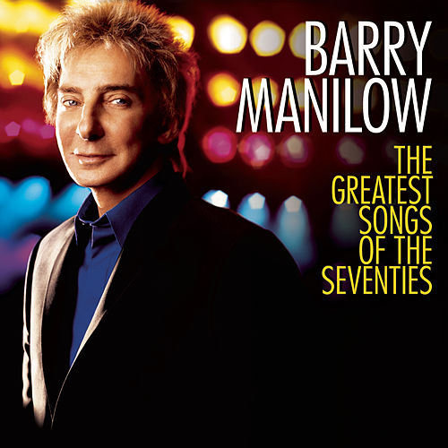 The Greatest Songs Of The Seventies by Barry Manilow