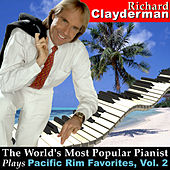 Play & Download The World's Most Popular Pianist Plays Pacific Rim Favorites, Vol. 2 by Richard Clayderman | Napster