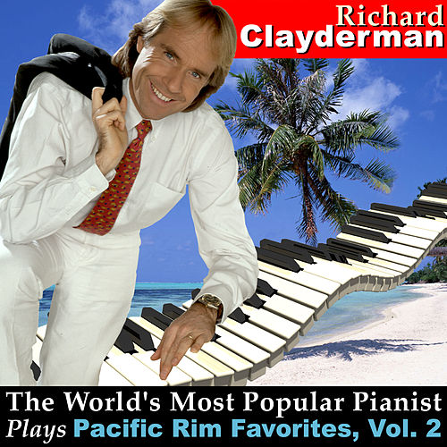 The World's Most Popular Pianist Plays Pacific Rim Favorites, Vol. 2 by Richard Clayderman