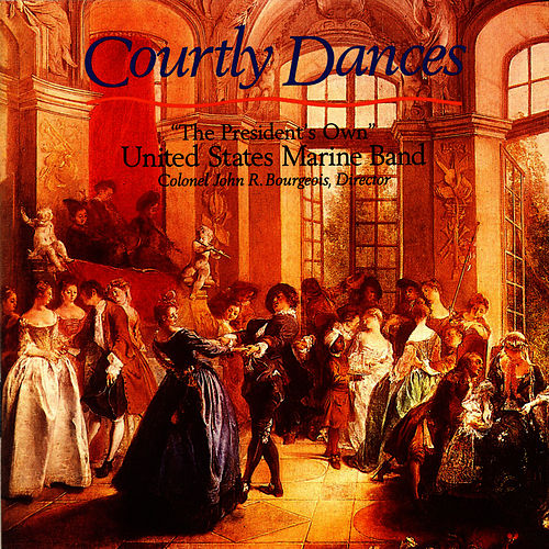 Courtly Dances by Us Marine Band