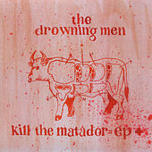 Play & Download kill the matador = ep by The Drowning Men | Napster
