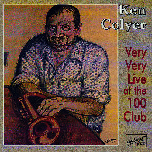 Play & Download Ken Colyer Very Very Live At The 100 Club by Ken Colyer | Napster